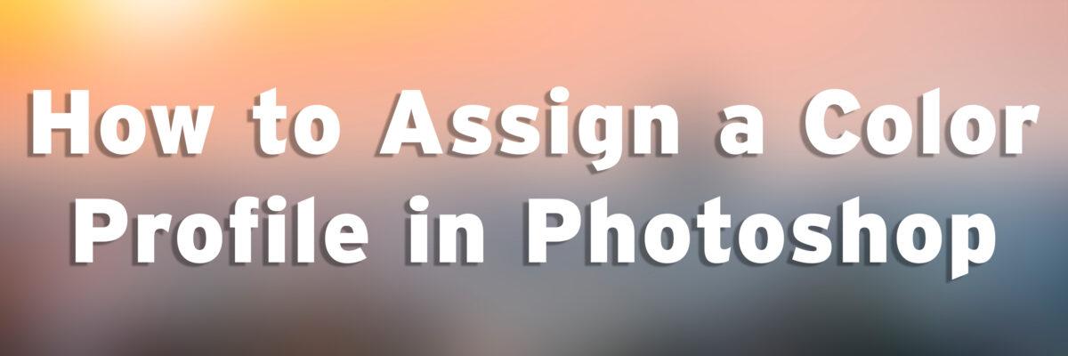 Color Management | Assigning a Color Profile